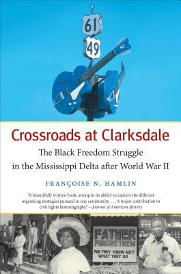 Crossroads at Clarksdale: The Black Freedom Struggle in the Mississippi Delta After World War II