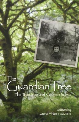 The Guardian Tree: The True Story of Carmen Sylvia (Revised 2016)