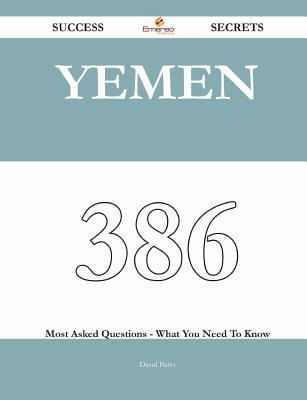 Yemen 386 Success Secrets - 386 Most Asked Questions on Yemen - What You Need to Know