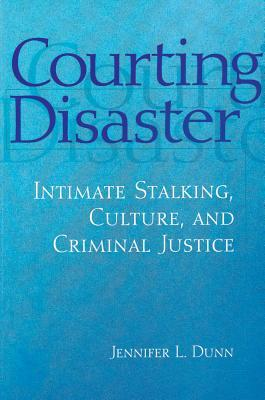 Courting Disaster: Intimate Stalking, Culture and Criminal Justice