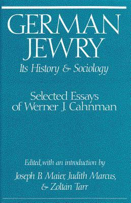 German Jewry: Its History and Sociology: Selected Essays of Werner J. Chanman