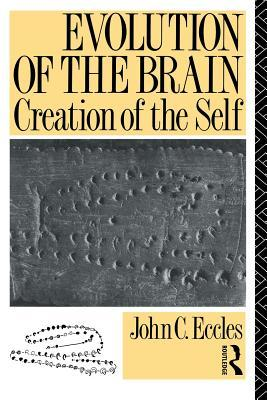 Evolution of the Brain: Creation of the Self por John C. Eccles
