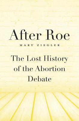 After Roe: The Lost History of the Abortion Debate