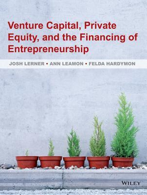 Venture Capital, Private Equity, and the Financing of Entrepreneurship