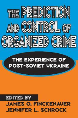 The Prediction and Control of Organized Crime: The Experience of Post-Soviet Ukraine