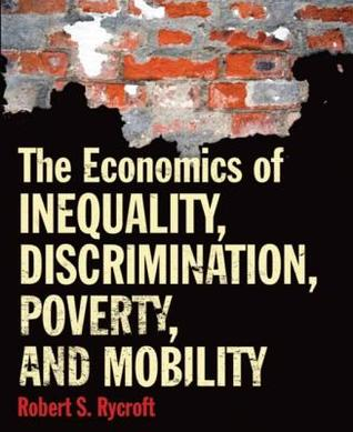 The Economics of Inequality, Discrimination, Poverty and Mobility