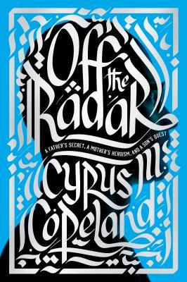 Off the Radar: A Fathers Secret, a Mothers Heroism, and a Sons Quest - Cyrus Copeland