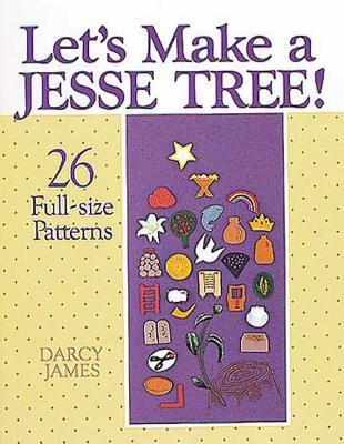 Let's Make a Jesse Tree! by Darcy James