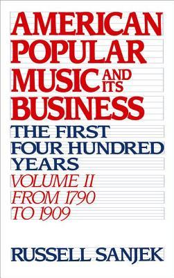 American Popular Music and Its Business: The First Four Hundred Years Volume II: From 1790 to 1909