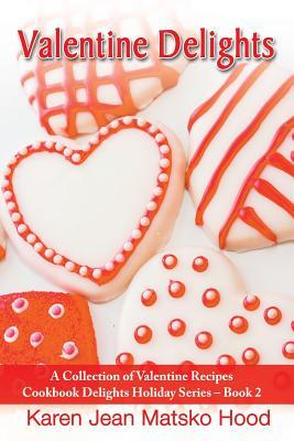 Valentine Delights Cookbook: A Collection of Valentine Recipes