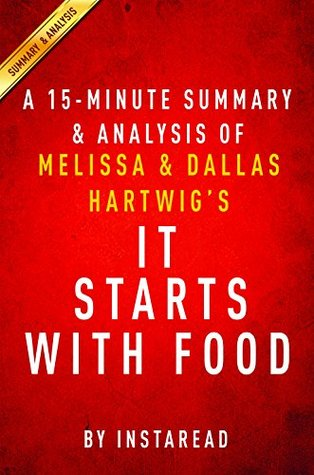 It Starts With Food by Melissa and Dallas Hartwig - A 15-minute Summary & Analysis
