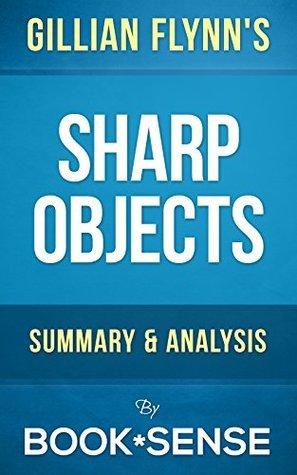 Sharp Objects: A Novel by Gillian Flynn | Summary & Analysis
