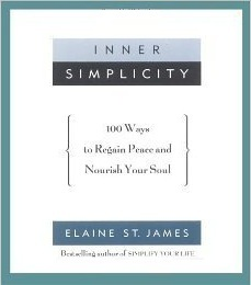 Inner simplicity: 100 ways to regain peace and nourish your soul by Elaine St. James