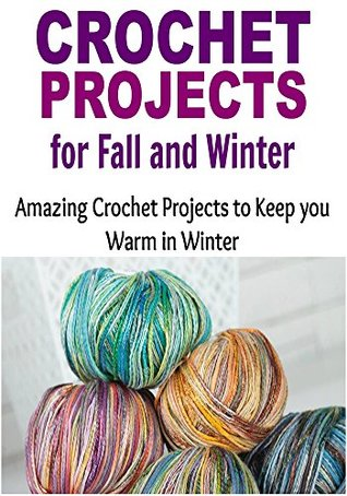 Crochet Projects For Fall And Winter Amazing Crochet Patterns To