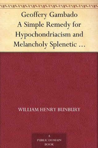 Geoffery Gambado A Simple Remedy for Hypochondriacism and Melancholy Splenetic Humours
