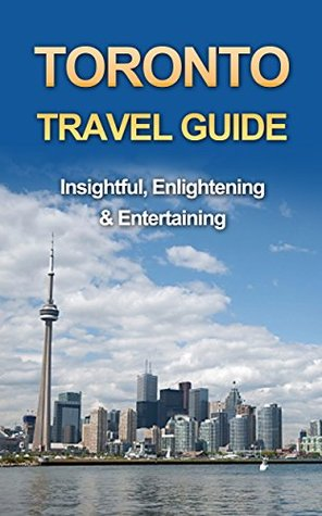 Toronto Travel Guide – 3 Day Guide: Sightseeing, Surrounding, Fun, Museums & Nightlife