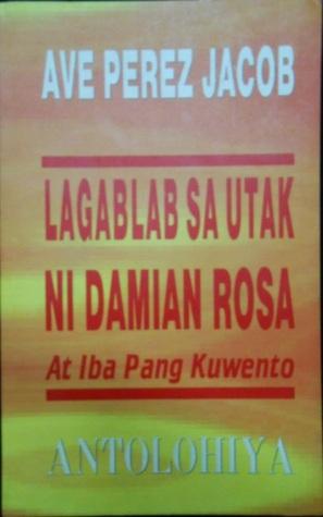 Lagablab sa Utak ni Damian Rosa at Iba Pang Kuwento