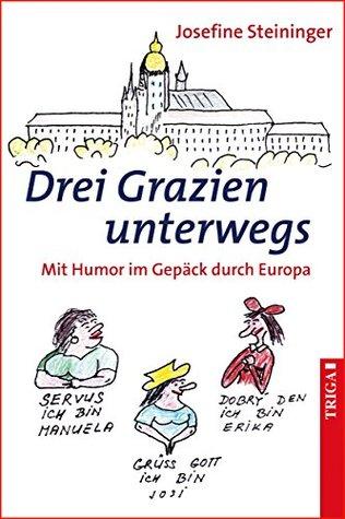Drei Grazien unterwegs: Mit Humor im Gepäck durch Europa