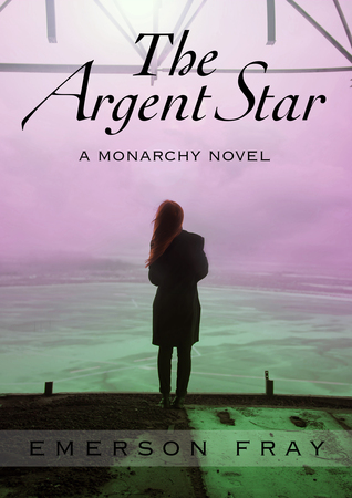 The Argent Star (Monarchy, #1)