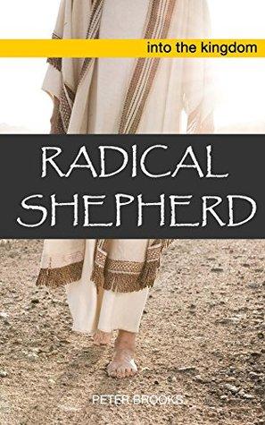 Radical Shepherd: Following Jesus into the Kingdom of God