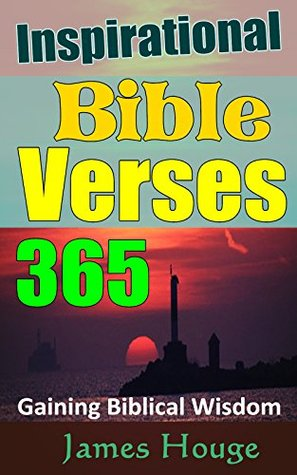Inspirational Bible Verses: Gaining Biblical Wisdom, Uplifting Life with 365 Bible Wisdom Verses(Including Sensibility, How to Speak, How to Live, Self-Cultivation...), More Christian Wisdom