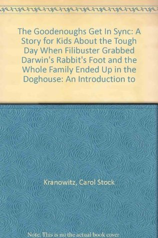 The Goodenoughs Get In Sync: A Story for Kids About the Tough Day When Filibuster Grabbed Darwin's Rabbit's Foot and the Whole Family Ended Up in the Doghouse: An Introduction to