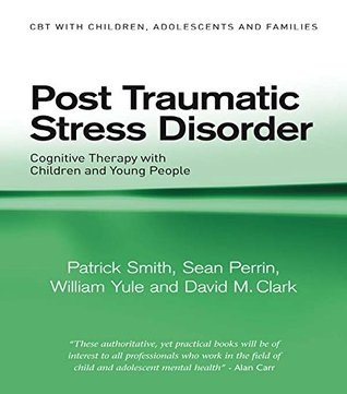 Post Traumatic Stress Disorder: Cognitive Therapy with Children and Young People