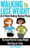 Walking to Lose Weight [A 12 Week Walking Workout Plan] - The... by Susan J. Campbell