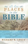 All the Places in the Bible : An A-Z Guide to the Countries, Cities, Villages, and Other Places Mentioned in Scripture