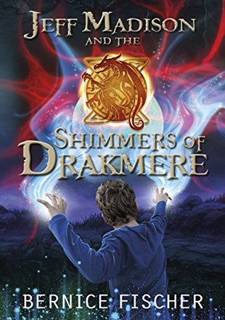Jeff Madison and the Shimmers of Drakmere: A magical fantasy adventure