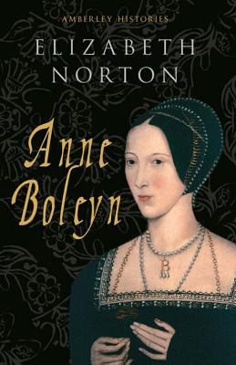 Anne Boleyn by Elizabeth Norton