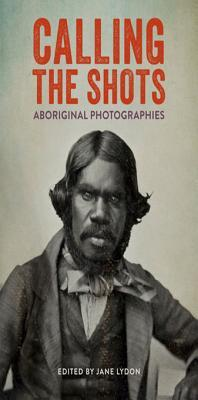 Call Ing the Shots: Aboriginal Photographies