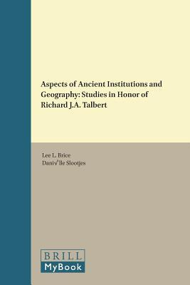 Aspects of Ancient Institutions and Geography: Studies in Honor of Richard J.A. Talbert