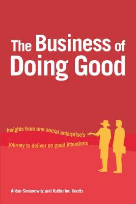 The Business of Doing Good: Insights from One Social Enterprise's Journey to Deliver on Good Intentions