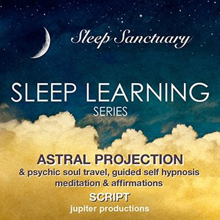 Astral Projection & Psychic Soul Travel: Sleep Learning, Guided Self Hypnosis, Meditation & Affirmations - Jupiter Productions