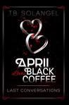 Last Conversations (April Loves Black Coffee, #2)
