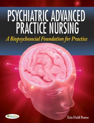 Psychiatric Advanced Practice Nursing A Biopsychosocial Foundation for Practice