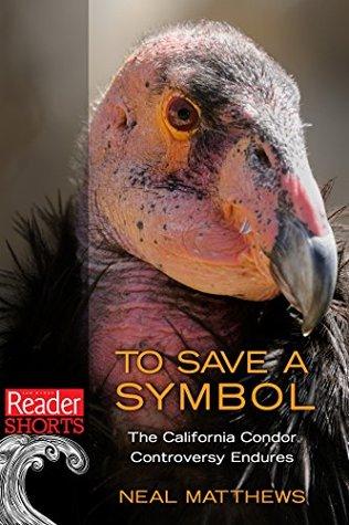 To Save a Symbol: The California Condor Controversy Endures (Reader Shorts)