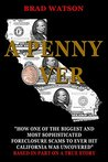 A Penny Over: How One of the Biggest and Most Sophisticated Foreclosure Scams to Ever Hit California Was Uncovered