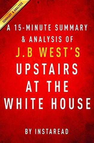 Upstairs at the White House by J. B. West - A 15-minute Summary & Analysis: My Life with the First Ladies