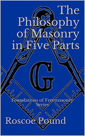 the-philosophy-of-masonry-in-five-parts-foundations-of-freemasonry-series
