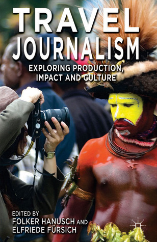 Travel Journalism: Exploring Production, Impact and Culture