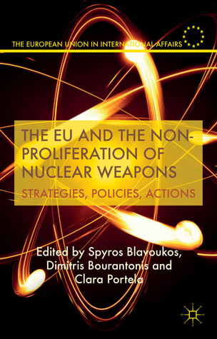 The EU and the Non-Proliferation of Nuclear Weapons: Strategies, Policies, Actions