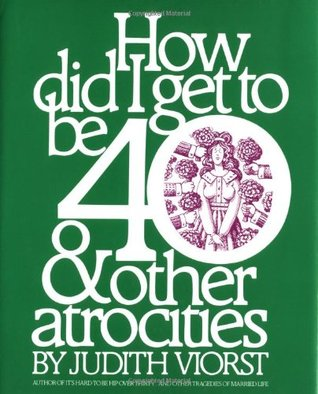 how-did-i-get-to-be-40-other-atrocities