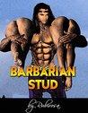 Barbarian Stud (Huge Size Erotic Story)