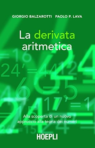 La derivata aritmetica: Alla scoperta di un nuovo approccio alla teoria dei numeri (Matematica)