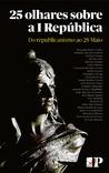 25 olhares sobre a I República: do republicanismo ao 28 de Maio