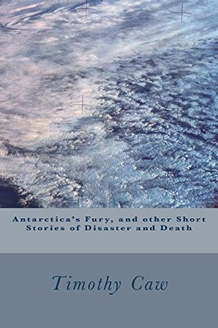 Antarctica's Fury, and other Short Stories of Disaster and Death