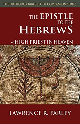 the-epistle-to-the-hebrews-high-priest-in-heaven-the-orthodox-bible-study-companion-series