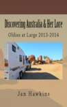 Discovering Australia & Her Lore: 2013-2014 (Oldies at Large, #2)